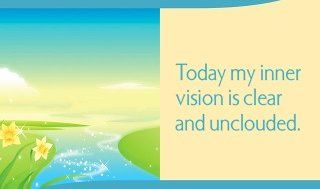 Today my inner vision is clear and unclouded.  ~ Louise L. Hay