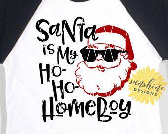 Santa Is My Homeboy Svg Christmas Svg Santa Svg Funny Svg Boy Svg Kids Svg Girls Svg Christmas Christmas Shirts 25 Days Of Christmas Christmas Holidays