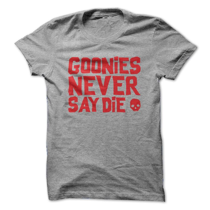 Goonies Never Say Die Goonies Never Say Die is a cool vintage 80s movie t-shirt https://www.sunfrogshirts.com/goonies-never-say-die-shirt.html?29155&Campaign_pin