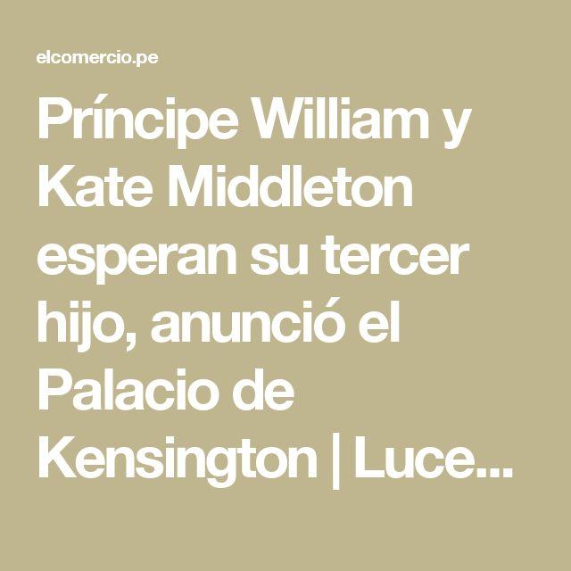 Príncipe William y Kate Middleton esperan su tercer hijo, anunció el Palacio de Kensington | Luces | Vida social | El Comercio Perú