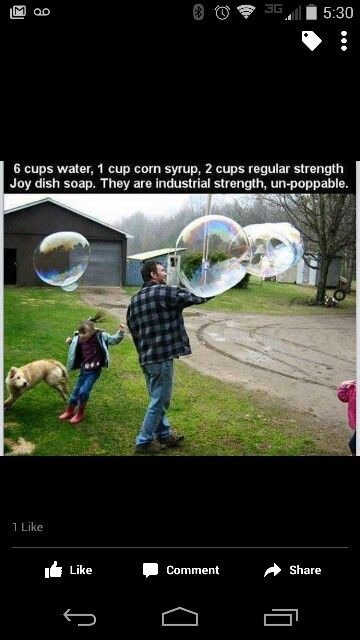 6 cups water, 1 cup corn syrup, 2 cups joy regular strength soap industrial strength bubbles