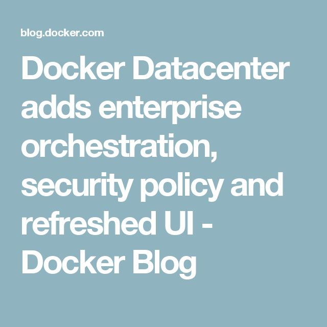 Docker Datacenter adds enterprise orchestration, security policy and refreshed UI - Docker Blog