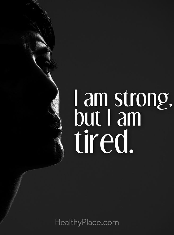 Quote on mental health: I am strong but I am tired. www.HealthyPlace.com