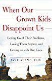 When Our Grown Kids Disappoint Us: Letting Go of Their Problems Loving Them Anyway