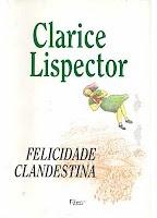 Felicidade Clandestina  Amo esse livro, li todo, e não me canso de ler sempre !