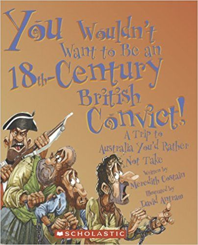 You Wouldn't Want to Be an 18th-Century British Convict!: A Trip to Australia You'd Rather Not Take: Meredith Costain, David Salariya, David Antram: 9780531169988: Amazon.com: Books
