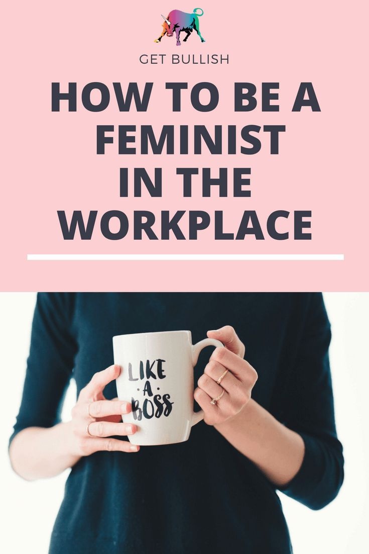 Feminism in the Workplace - a Get Bullish article by Jen Dziura #workplace #feminist #feminism #getbullish #career #work #life