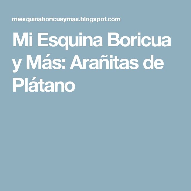 Mi Esquina Boricua y Más: Arañitas de Plátano