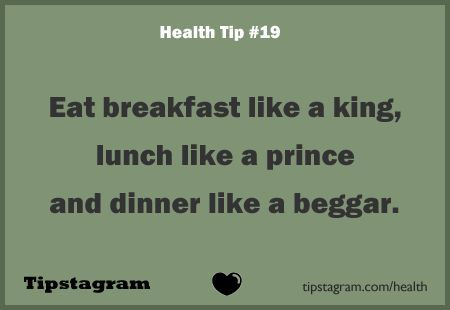 Eat breakfast like a king lunch like a prince and dinner