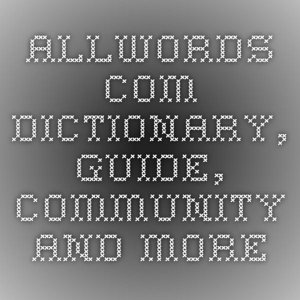 AllWords.com - Dictionary, Guide, Community and More