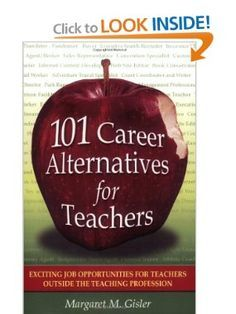 101 Career Alternatives for Teachers: Exciting Job Opportunities for Teachers Outside the Teaching Profession: Margaret M. Gisler: 0086874534520: Amazon.com: Books
