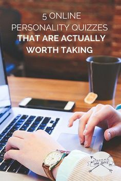 5 online personality quizzes that are actually worth your time. Take a few minutes and get valuable results that can actually make a difference in your life.
