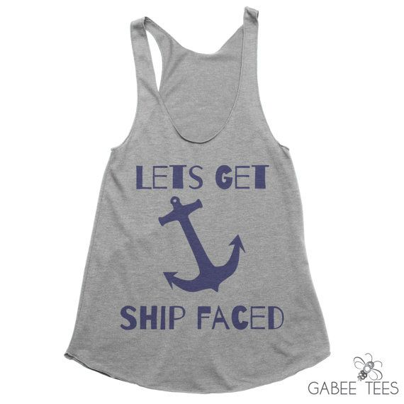 Lets Get Ship Faced. The perfect tank for your bachelorette party, girls getaway or vacation.  Makes a great beach cover up too! Get yours at Gabee Tees.