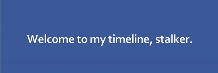Welcome to my timeline, stalker.