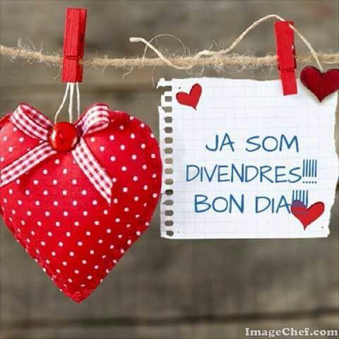 Bon dia!  Ja som divendres!!!!  Bon dia, bon divendres i bon cap de setmana!