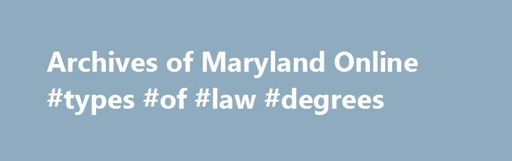 Archives of Maryland Online #types #of #law #degrees http://laws.nef2.com/2017/05/18/archives-of-maryland-online-types-of-law-degrees/  #maryland state laws # Herty, Thomas. Digest of the laws of Maryland; being an abridgment, alphabetically arranged, of all the public acts of assembly now in force, and of general use, from the first settlement of the state, to the end of November session 1797, inclusive, with references to the acts at large. Vol II (Washington 1804). William Kilty. A report…