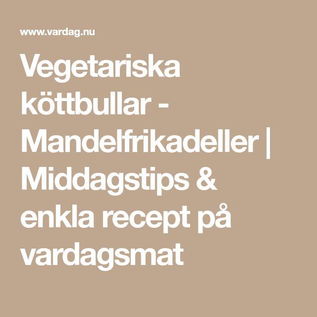 Vegetariska köttbullar - Mandelfrikadeller | Middagstips & enkla recept på vardagsmat