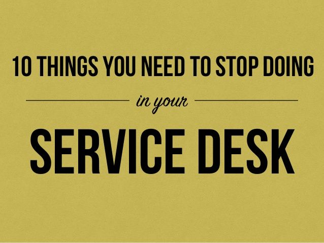 10 things you need to STOP doing in your IT service desk