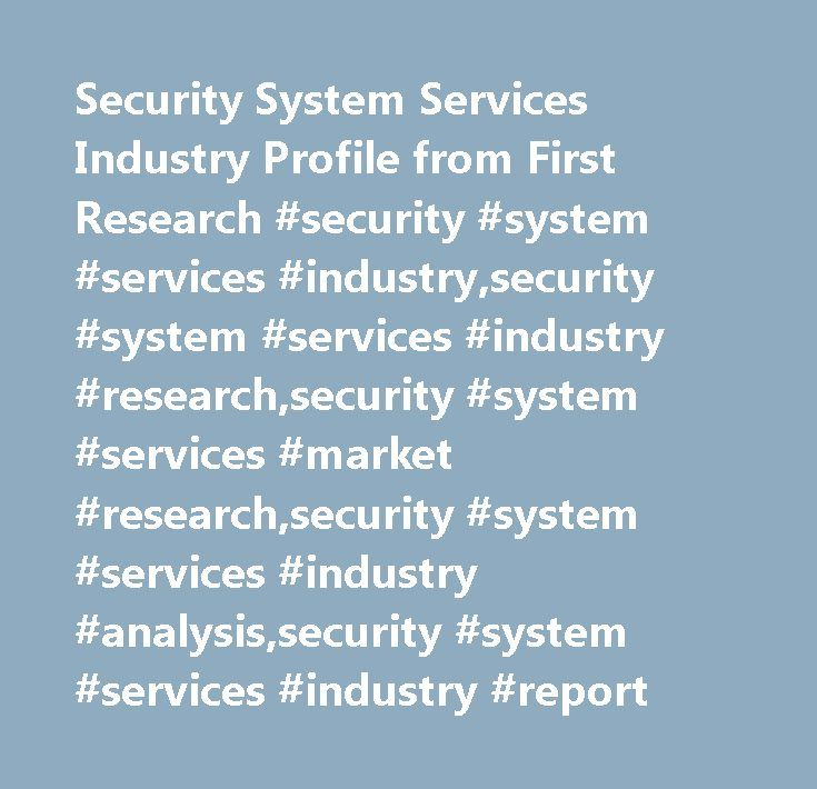 Security System Services Industry Profile from First Research #security #system #services #industry,security #system #services #industry #research,security #system #services #market #research,security #system #services #industry #analysis,security #system #services #industry #report…