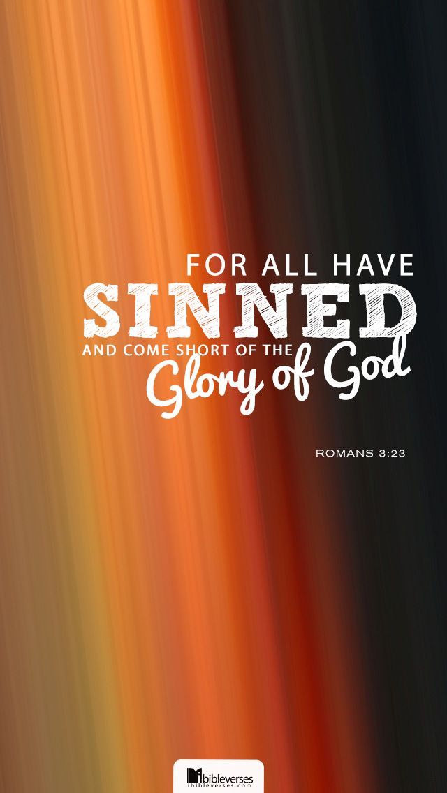 Romans 3:23 -- ❝For all have sinned and fall short of the glory of God.❞ -All People/Humans are sinful & need a Savior