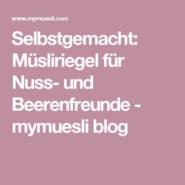 Selbstgemacht: Müsliriegel für Nuss- und Beerenfreunde - mymuesli blog