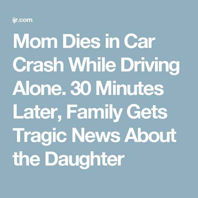 Mom Dies in Car Crash While Driving Alone. 30 Minutes Later, Family Gets Tragic News About the Daughter