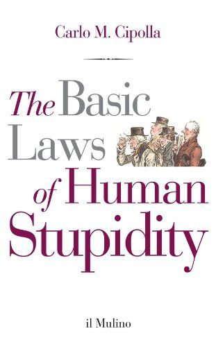 The Basic Laws of Human Stupidity. Carlo M. Cipolla