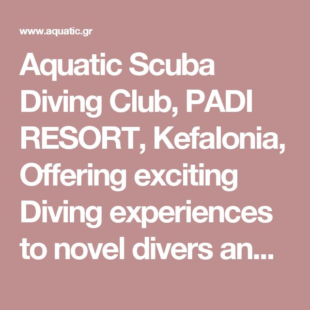 Aquatic Scuba Diving Club, PADI RESORT, Kefalonia, Offering exciting Diving experiences to novel divers and qualified divers since 1997