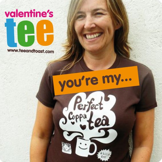 You're my perfect cuppa tea. perfect valentine's tee by teeandtoast.com