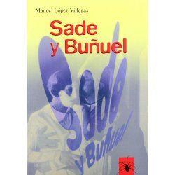 Sade y Buñuel: El Marqués de Sade en la Obra Cinematográfica de Luis Buñuel