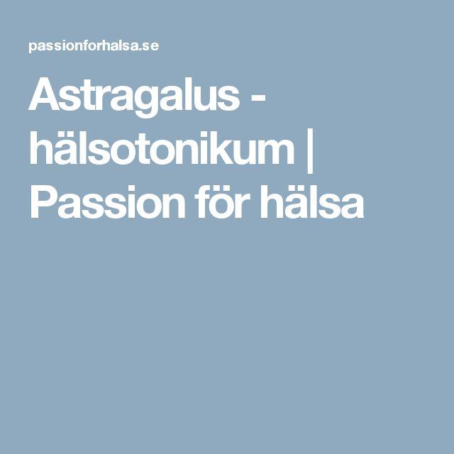 Astragalus - hälsotonikum   Passion för hälsa