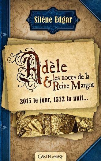 •*¨*• Mon avis sur Adèle et les noces de la Reine Margot de Silène Edgar •*¨*•    Merci à Livraddict et à Castelmore pour ce partenariat ^^