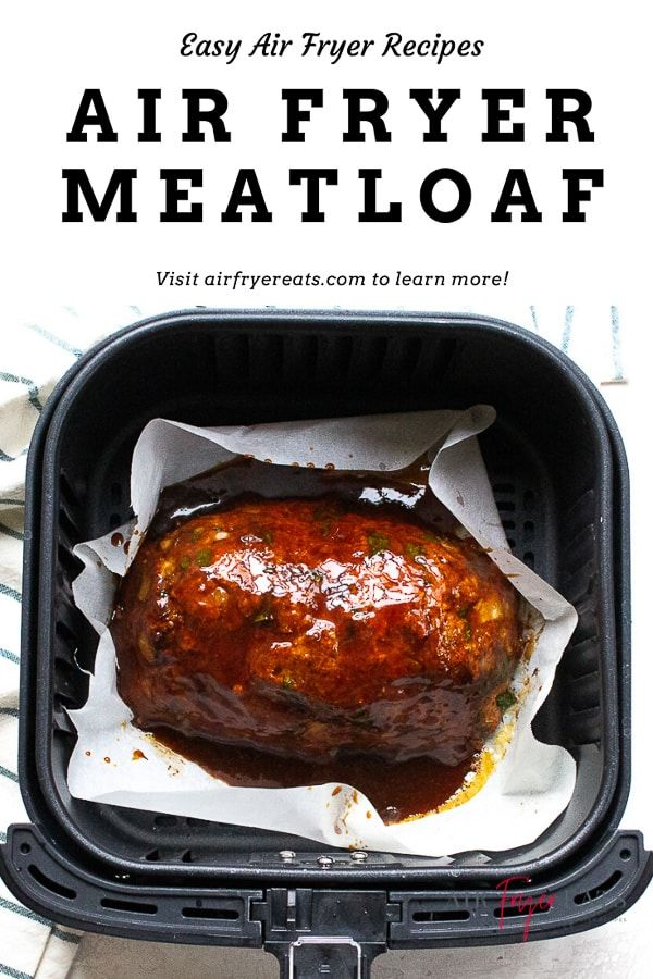 Air Fryer Meatloaf Recipe Air Fryer Recipes Healthy Air Fryer Recipes Easy Air Fryer Dinner Recipes