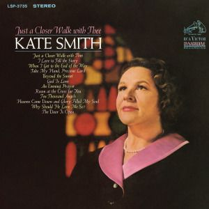 Kate Smith - Just a Closer Walk with Thee (1967) [24bit Hi-Res]  Format : FLAC (tracks)  Quality : Hi-Res 24bit stereo  Source : Digital download  Artist : Kate Smith  Title : Just a Closer Walk with Thee  Genre : Vocal Pop  Release Date : 1967  Scans : not included   Size .zip : 924 mb