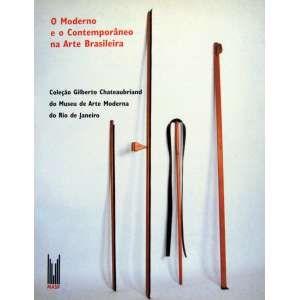 COLEÇÃO GILBERTO CHATEAUBRIAND – Livro expográfico que retrata o moderno e contemporâneo na arte brasileira. Ilustrado ricamente, é o resultado da exposição da Coleção Chateaubriand do Museu arte Moderna do Rio de Janeiro no Masp. ff - 1140g; 28x24 cm; 207 págs.
