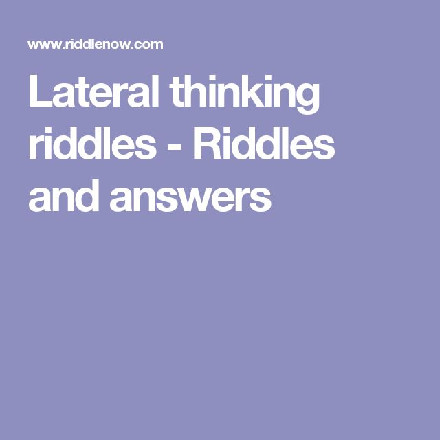 Lateral thinking riddles - Riddles and answers