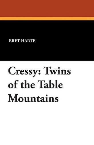 Cressy: Twins of the Table Mountains, by Bret Harte (Paperback)