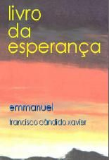 O LIVRO DA ESPERANÇAA (Emmanuel) Chico Xavier - Portal Luz Espírita