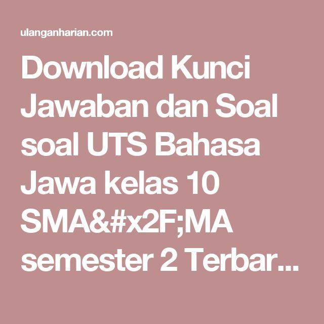 Download Kunci Jawaban Dan Soal Soal Uts Bahasa Jawa Kelas 10 Sma Ma