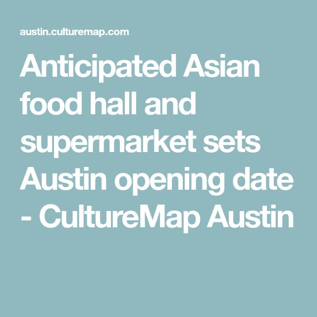 Anticipated Asian food hall and supermarket sets Austin opening date - CultureMap Austin