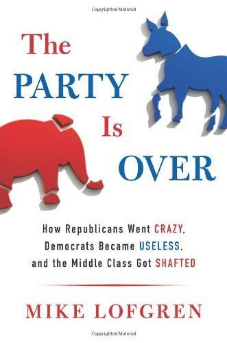 The Party Is Over: How Republicans Went Crazy, Democrats Became Useless, and the Middle Class Got Shafted by Mike Lofgren, http://www.amazon.com/dp/0670026263/ref=cm_sw_r_pi_dp_3aTrqb1EVA66T
