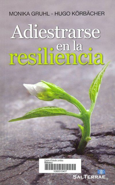 Adiestrarse en la resiliencia / Monika Gruhl, Hugo Körbächer. Santander : Sal Terrae, 2013. Sig. 159.928 Gru