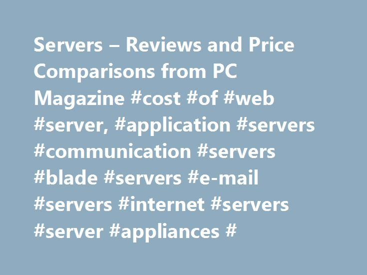 Servers – Reviews and Price Comparisons from PC Magazine #cost #of #web #server, #application #servers #communication #servers #blade #servers #e-mail #servers #internet #servers #server #appliances # http://louisiana.remmont.com/servers-reviews-and-price-comparisons-from-pc-magazine-cost-of-web-server-application-servers-communication-servers-blade-servers-e-mail-servers-internet-servers-server-appliances/  # Servers %displayPrice% %freeShipping% at %seller% Bottom Line: Slimmer and faster…