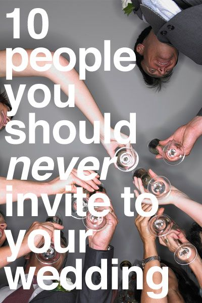 10 People You Should Never Invite To Your Wedding