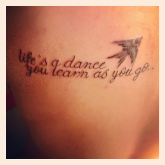 "Tattoo. ""life's a dance you learn as you go.."" LOVE THIS...would add some ballet slippers to this!"