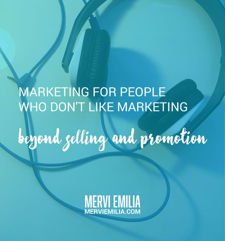 Marketing isn't selling and promotion. It's something much more. If you don't like marketing, here's what you can do (and what you are already doing).