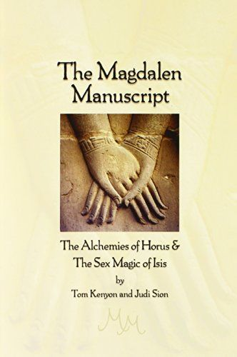 The Magdalen Manuscript: The Alchemies of Horus & the Sex Magic of Isis by Tom Kenyon http://www.amazon.com/dp/193103205X/ref=cm_sw_r_pi_dp_Lld8tb11P75WZ
