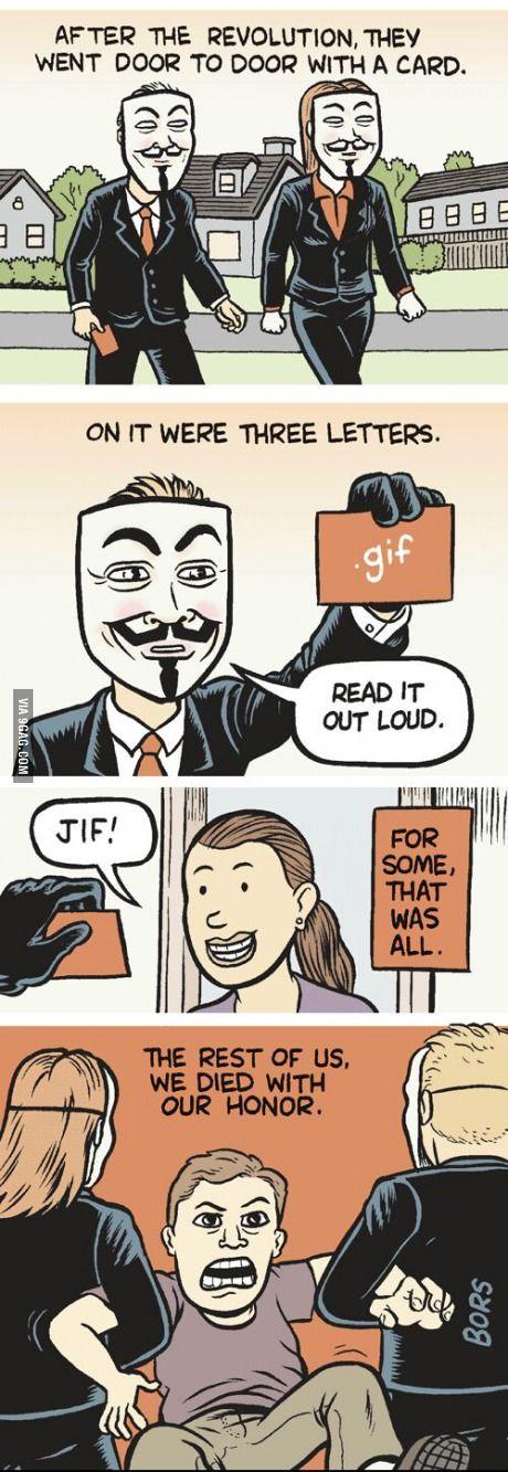 "Gif or ""jif""?<----- go fuck yourself. It's gif"