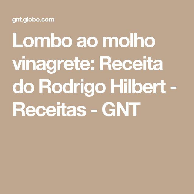Lombo ao molho vinagrete: Receita do Rodrigo Hilbert - Receitas - GNT