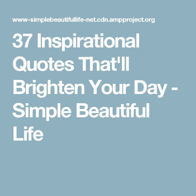 Inspirational Day Quotes: Best 25+ Brighten Your Day Ideas On Pinterest
